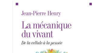 «La Mécanique du vivant», de Jean-Pierre Henry.