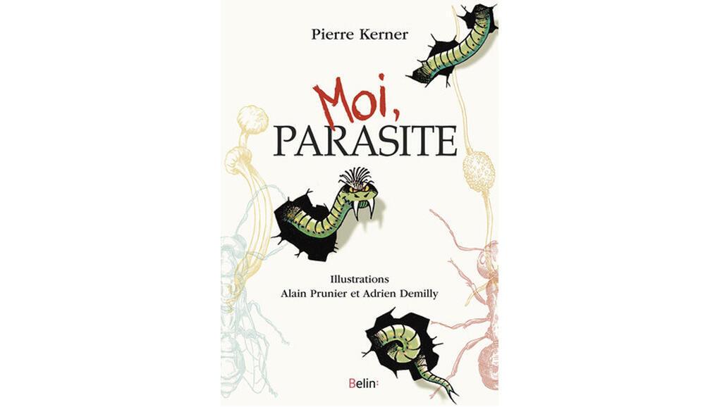 «Moi, parasite», de Pierre Kerner.