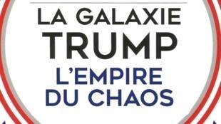 La couverture de l'ouvrage «La galaxie Trump, l'empire du chaos» d'Olivier O'Mahony.
