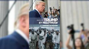 «Trump et Hollywood (1. L'arrivée au pouvoir)», de David Da Silva.