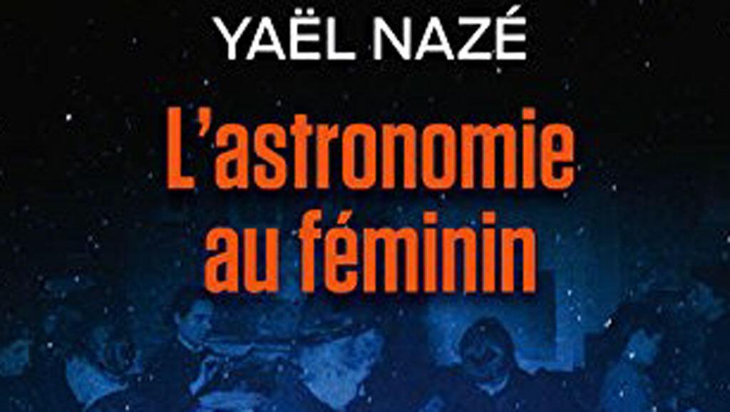 «L'astronomie au féminin», de Yaël Nazé.