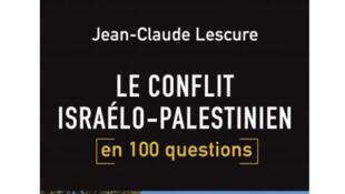 «Le conflit israélo-palestinien en 100 questions», de Jean-Claude Lescure.