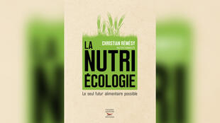 «La Nutriécologie, le seul futur alimentaire possible» par Christian Rémésy.