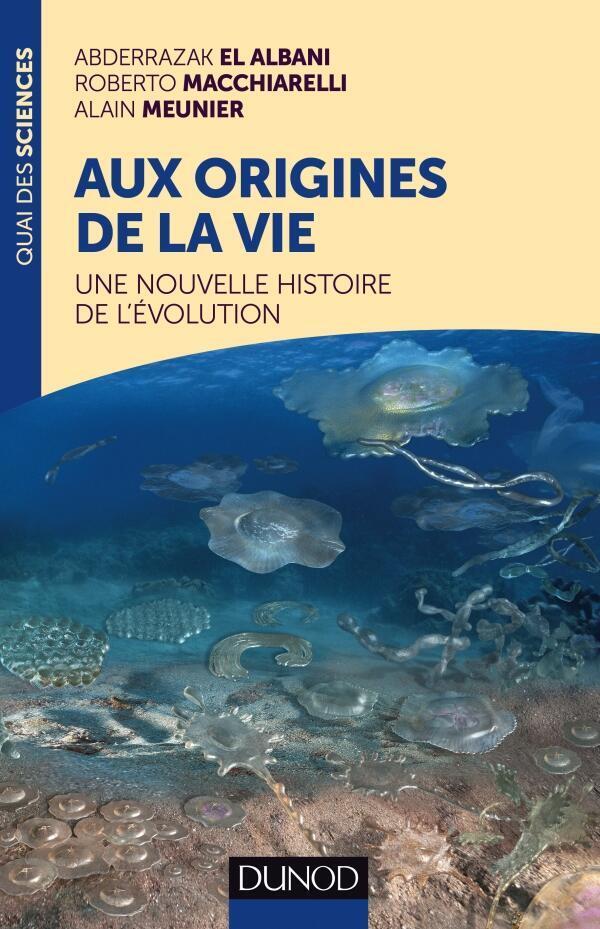 Aux Origines de la vie. Une nouvelle histoire de l'évolution, aux éditions Dunod.
