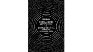«L'intelligence artificielle ou l'enjeu du siècle. Anatomie d'un antihumanisme radical», d'Eric Sadin.