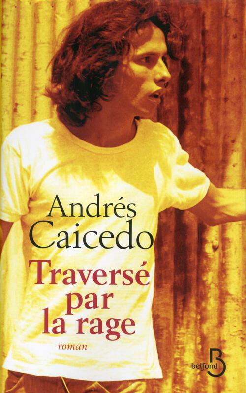 Andrés Caicedo, foto de la carátula del libro 'Traversé par la rage' (El Atravesado), editorial Belfond, traducción de Bernard Cohen.