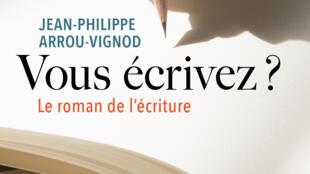 Couverture du livre «Vous écrivez ? Le roman de l'écriture», de Jean-Philippe Arrou-Vignod.
