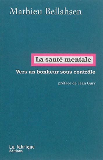 «La santé mentale, vers un bonheur sous contrôle», par Mathieu Belllahsen, préface de Jean Oury.