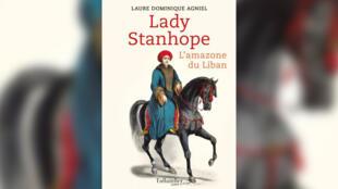 «Lady Stanhope, l'amazone du Liban», de Laure Dominique Agniel.