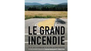 « Le Grand Incendie » le webdocumentaire signé Samuel Bollendorff et Olivia Colo