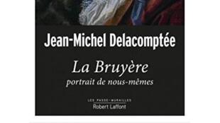 Jean-Michel Delacomptée: «La Bruyère, portrait de nous-mêmes».