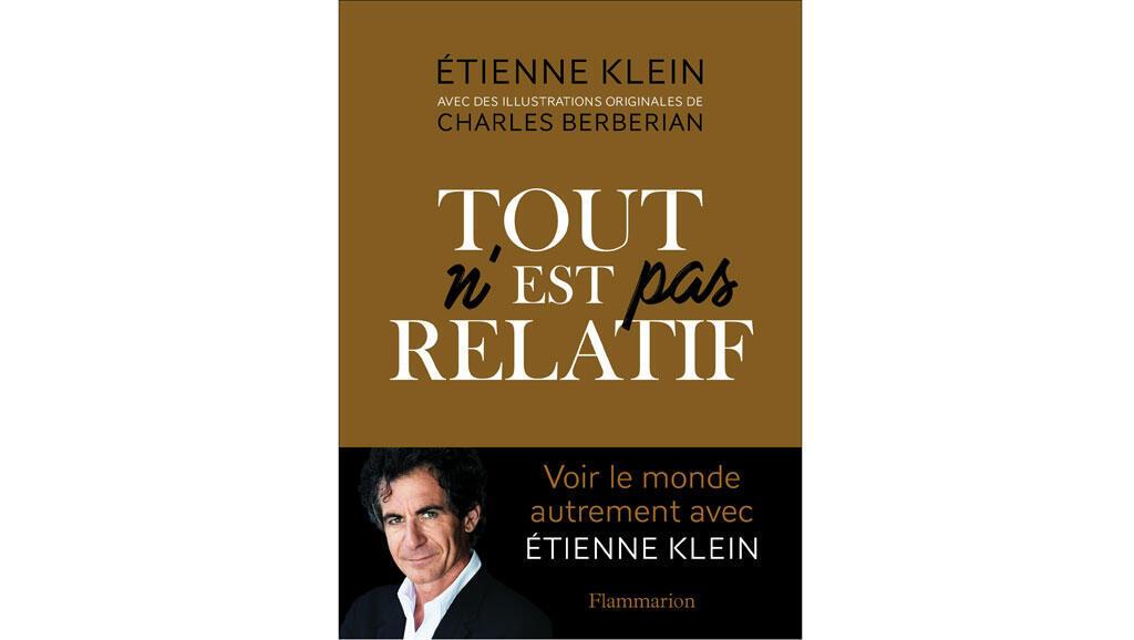 « Tout n'est pas relatif », d'Etienne Klein.