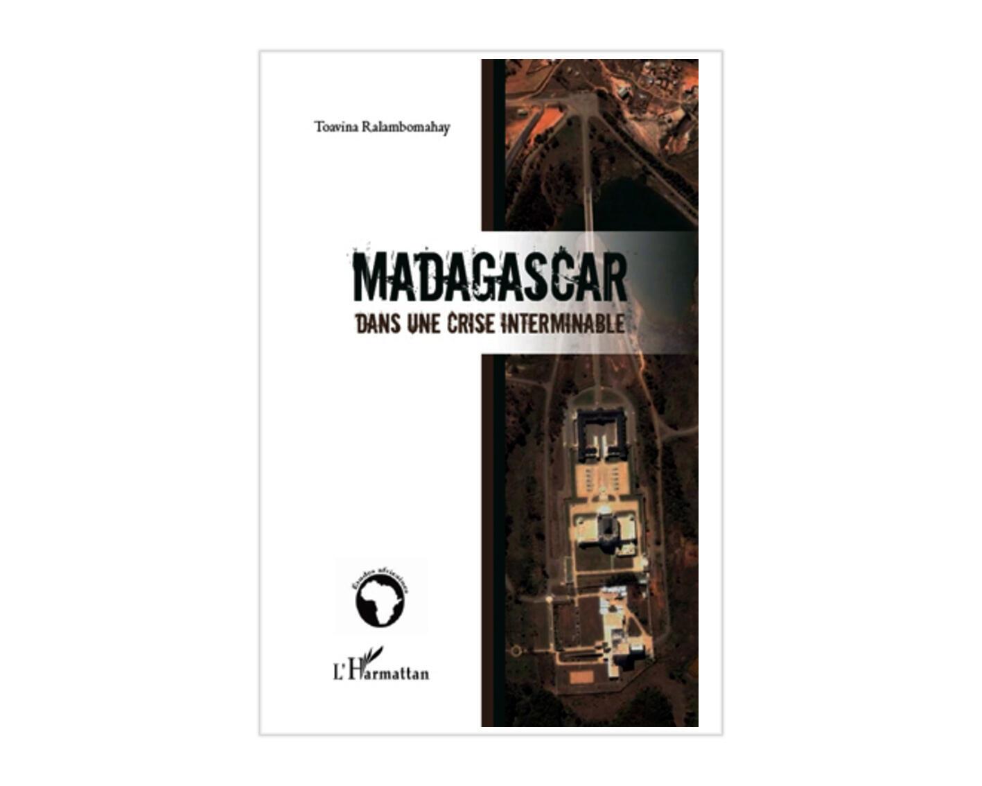 Le livre de l'auteur Toavina Ralambomahay : <i><b>Madagascar dans une crise interminable, </i></b>paru aux Editions l'Harmattan en 2011.