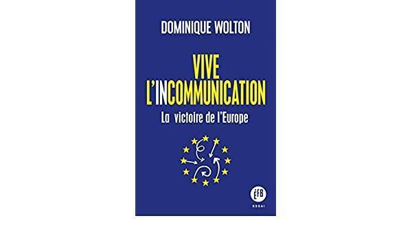 Couverture du livre «Vive l'incommunication, la victoire de l'Europe» de Dominique Wolton.