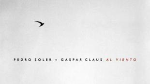 <i>Al Viento, </i>le deuxième album de Pedro Soler et Gaspar Claus.