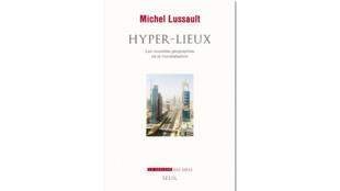 «Hyper-lieux», de Michel Lussault.