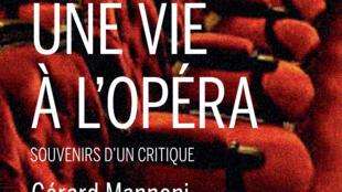 Couverture du livre «Une vie à l'opéra, souvenirs d'un critique», de Gérard Mannoni, aux éditions Buchet Chastel.
