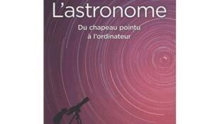 L'astronome, du chapeau pointu à l'ordinateur, de Laurent Vigroux.