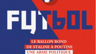 «Futbol, le ballon rond de Staline à Poutine».