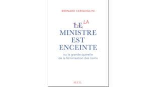 «Le Ministre est enceinte» ou la grande querelle de la féminisation des noms, de Bernard Cerquiglini.