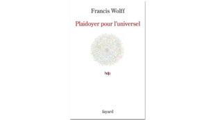 «Plaidoyer pour l'universel», de Francis Wolff.
