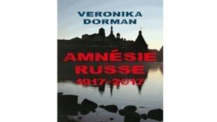 La pochette du livre de Véronika Dorman : «Amnésie russe : 1917-2017».
