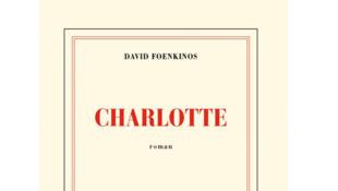 « Charlotte » le nouveau roman de David Foenkinos aux éditions Gallimard.