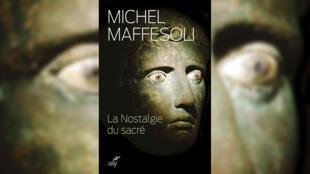 «La nostalgie du sacré», de Michel Maffesoli.