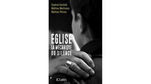 «Eglise, la mécanique du silence», par Mathieu Périsse, Daphné Gastaldi et Mathieu Martinière, publié aux éditions JC Lattès