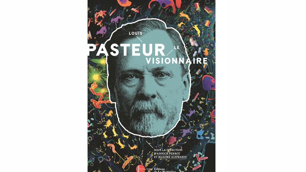 «Louis Pasteur, le visionnaire», ouvrage dirigé par Annick Perrot et Maxime Schwartz.