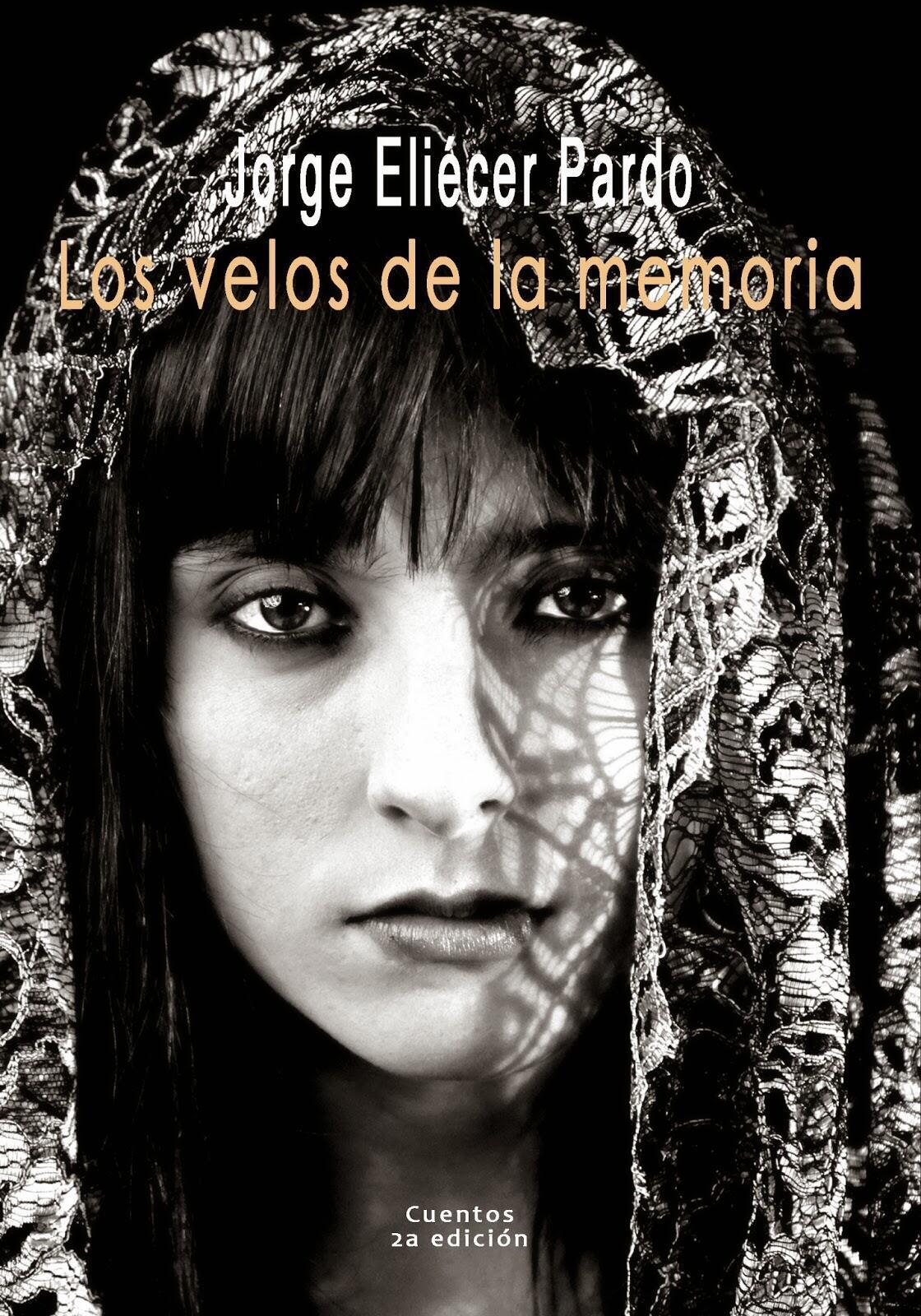 Carátula de la segunda edición de 'Los velos de la memoria', libro del escritor colombiano Jorge Eliécer Pardo.