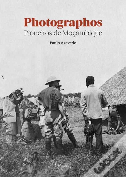 """Capa do livro """"Os Photographos Pioneiros de Moçambique"""" de Paulo Azevedo"""