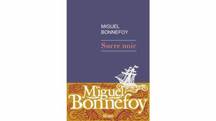 «Sucre noir», de Miguel Bonnefoy.