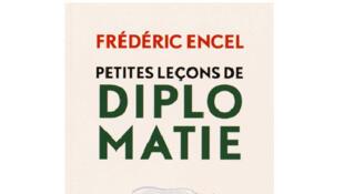 «Petites leçons de diplomatie», de Frédéric Encel.