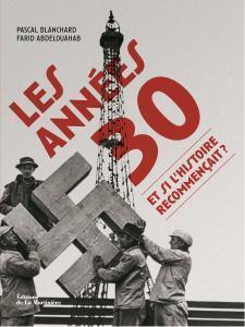 Couverture du livre «Les années 30, et si l'histoire recommençait ?», de Pascal Blanchard et Farid Abdelouahab, aux éditions la Martinière.