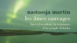 Couverture de l'ouvrage «Les âmes sauvages, face à l'Occident, la résistance d'un peuple d'Alaska», de Nastassja Martin.