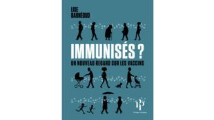 «Immunisés?», un ouvrage qui nous éclaire sur la vaccination.