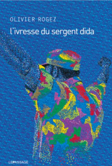 «L'ivresse du sergent Dida», par Olivier Rogez