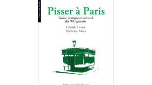 « Pisser à Paris », un guide insolite des WC à Paris écrit par Claude Lussac et Nathalie Marx.