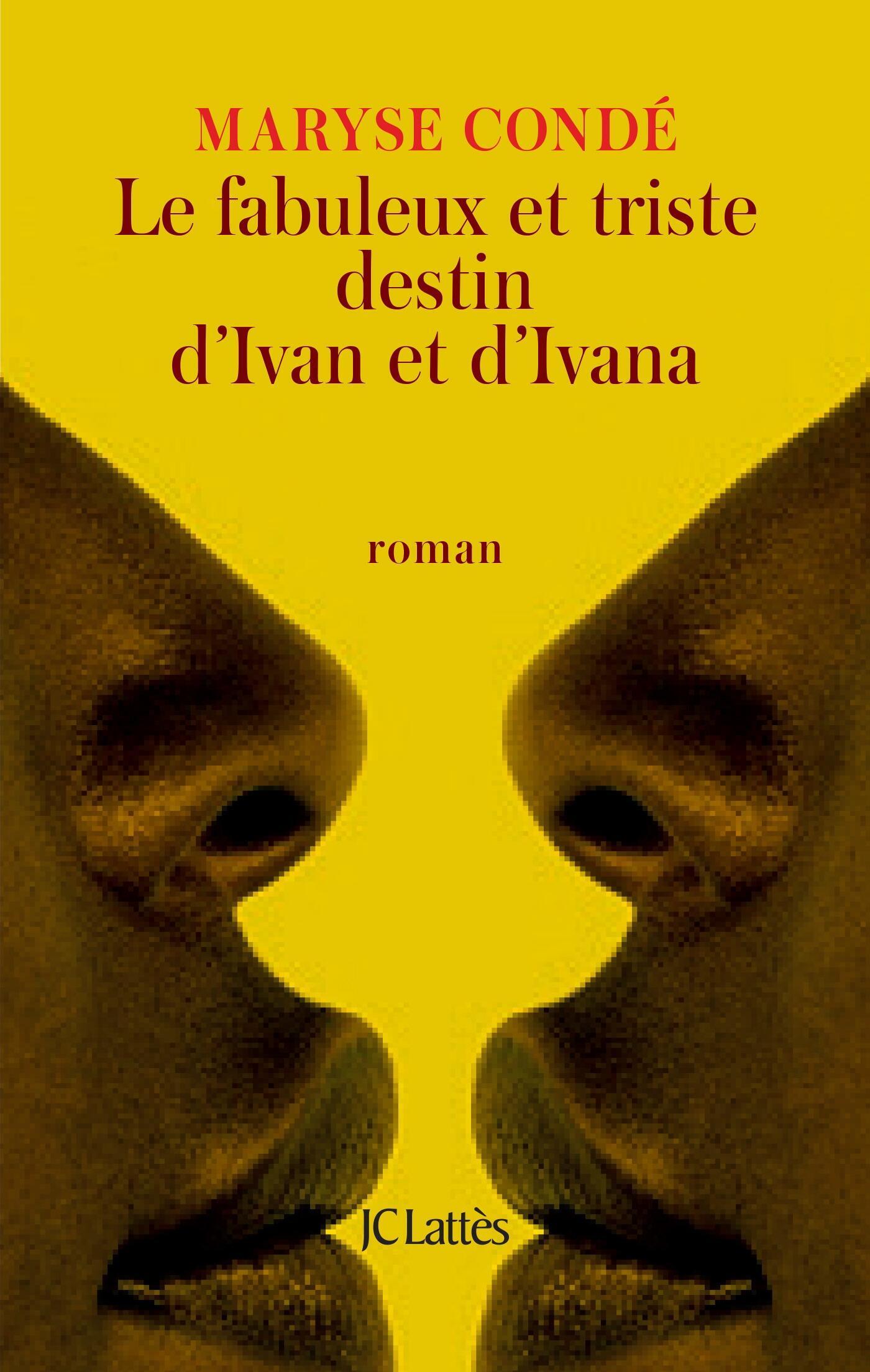 « Le fabuleux et triste destin d'Ivan et d'Ivana »:  22e roman sous la plume de la Guadeloupéenne Maryse Condé.