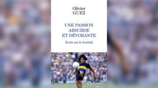 couverture Une passion absurde et dévorante _ Olivier Guez _ football _ Idées