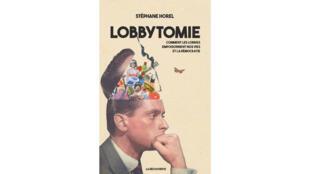 «Lobbytomie», par Stéphane Horel.