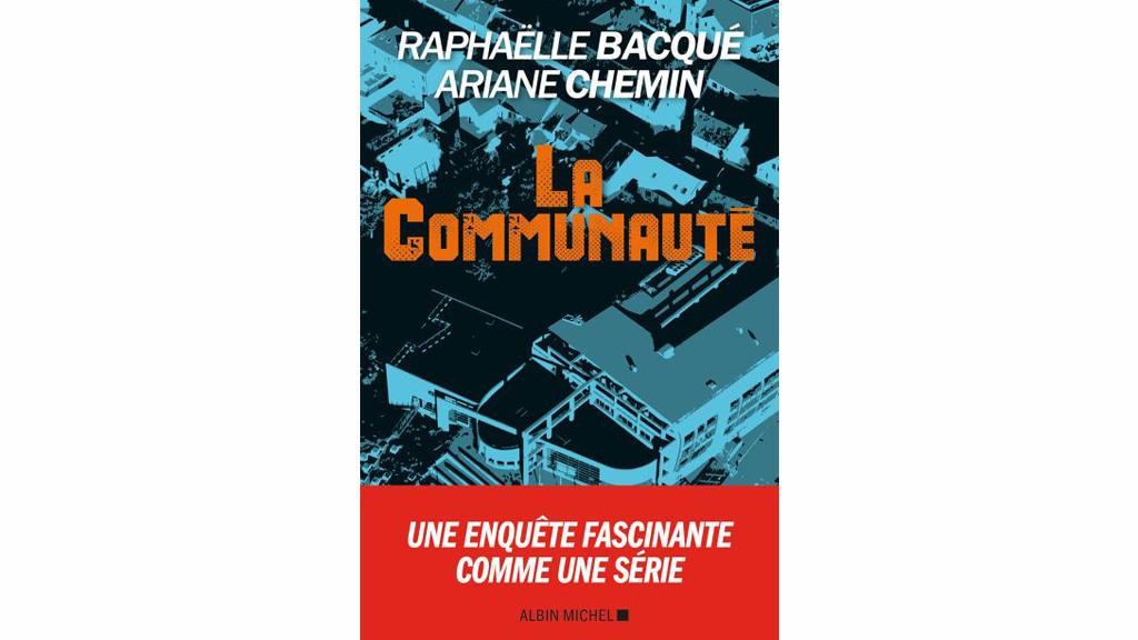 «La Communauté», de Raphaëlle Bacqué et Ariane Chemin.