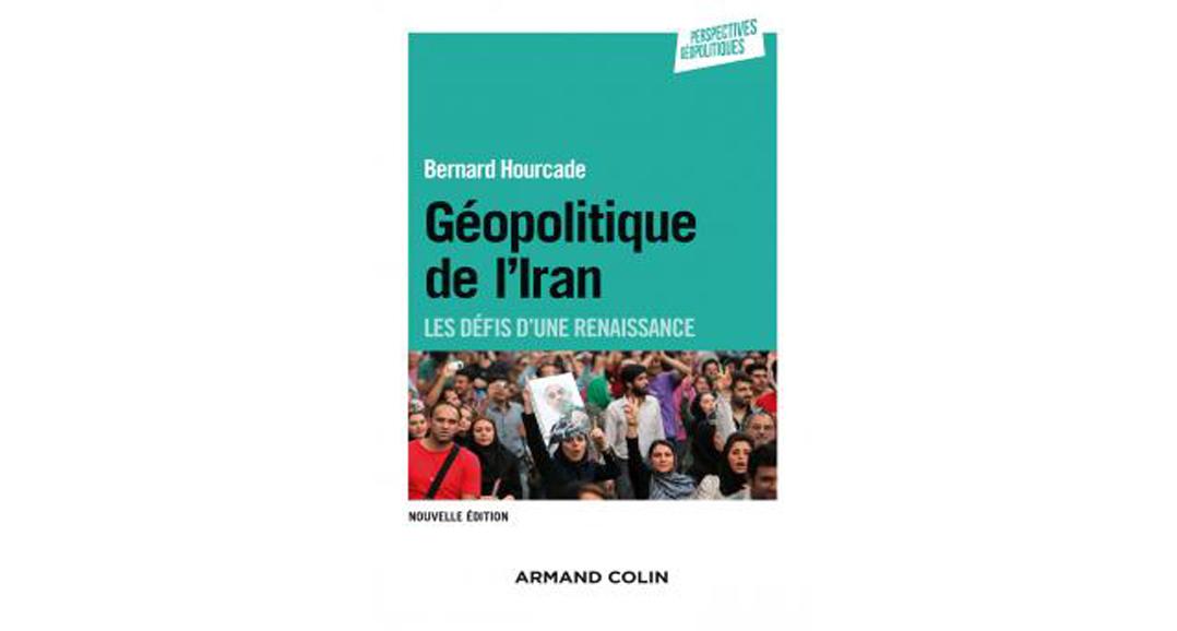 «Géopolitique de l'Iran: les défis d'une renaissance» par Bernard Hourcade, aux éditions Armand Colin.