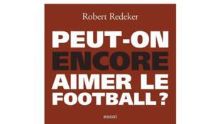 Couverture «Peut-on encore aimer le football?», de Robert Redeker.