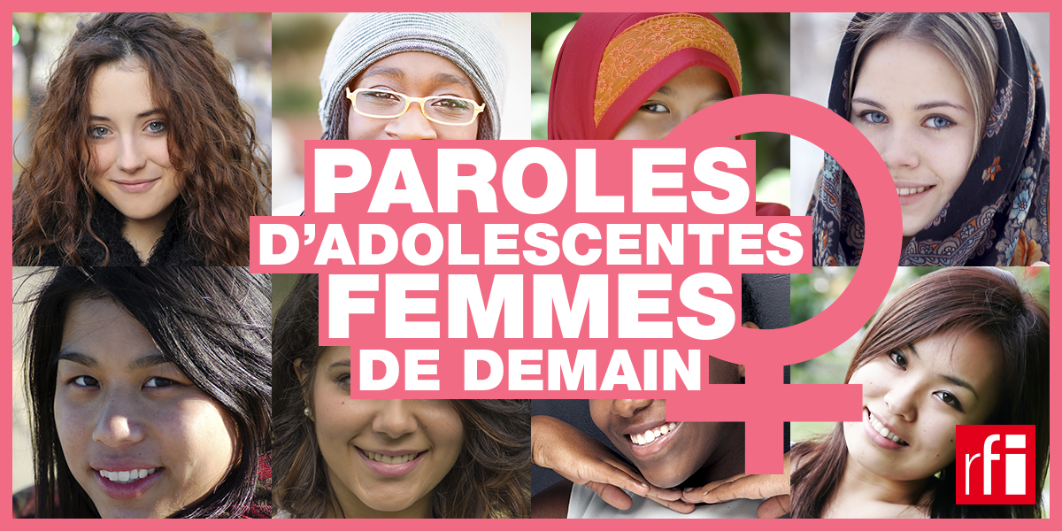 «Paroles d'adolescentes, femmes de demain», dossier spécial RFI.
