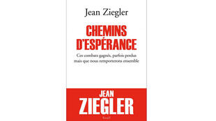 « Chemins d'espérance », de Jean Ziegler.