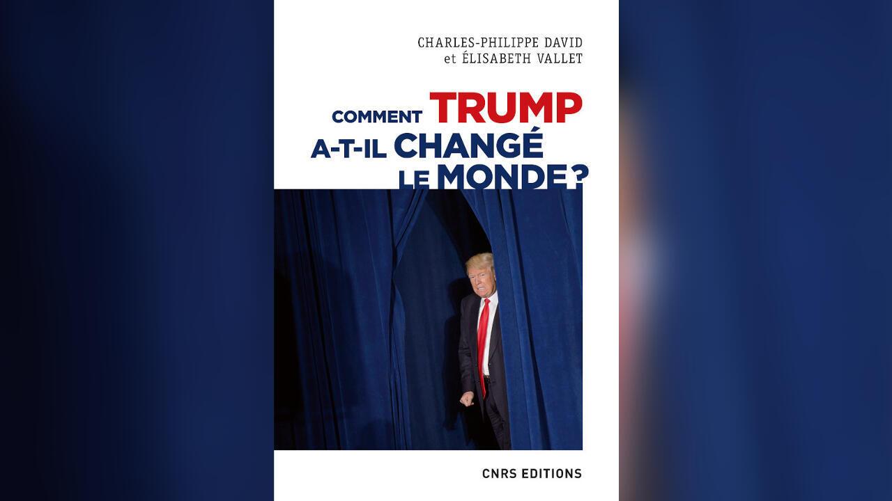 «Comment Trump a-t-il changé le monde ?», par Charles-Philippe David et Elisabeth Vallet.