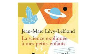 «La science expliquée à mes petits-enfants», Jean-Marc Lévy-Leblond.