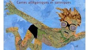 « Un atlas imaginaires : cartes allégoriques et satiriques »  de Laurent Baridon aux éditions Citadelle.